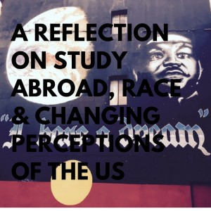 A Reflection on Study Abroad, Race & Changing Perceptions of the US